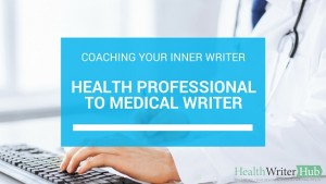 Coaching your inner writer: Moving from health professional to medical writer