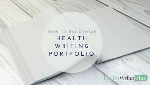 How to build your health writing portfolio