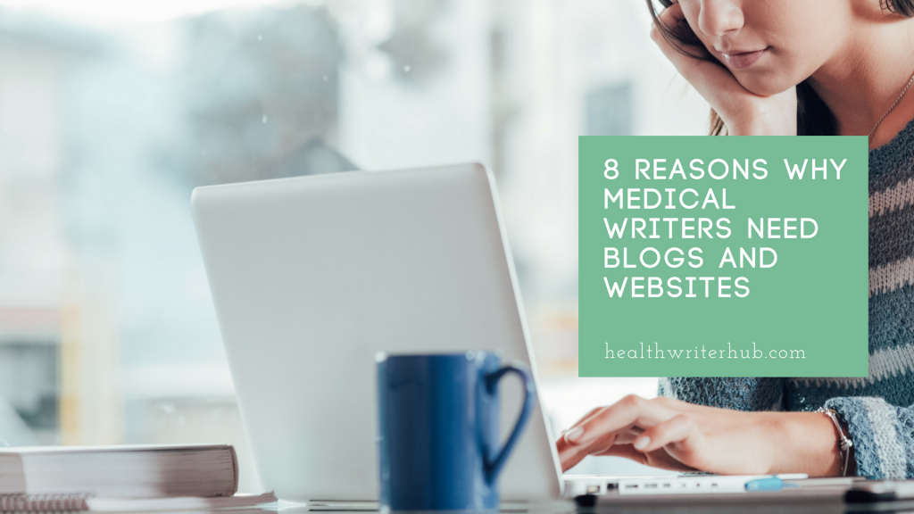 8 reasons why medical writers need blogs and websites