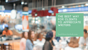 The best way for clients to appreciate writers
