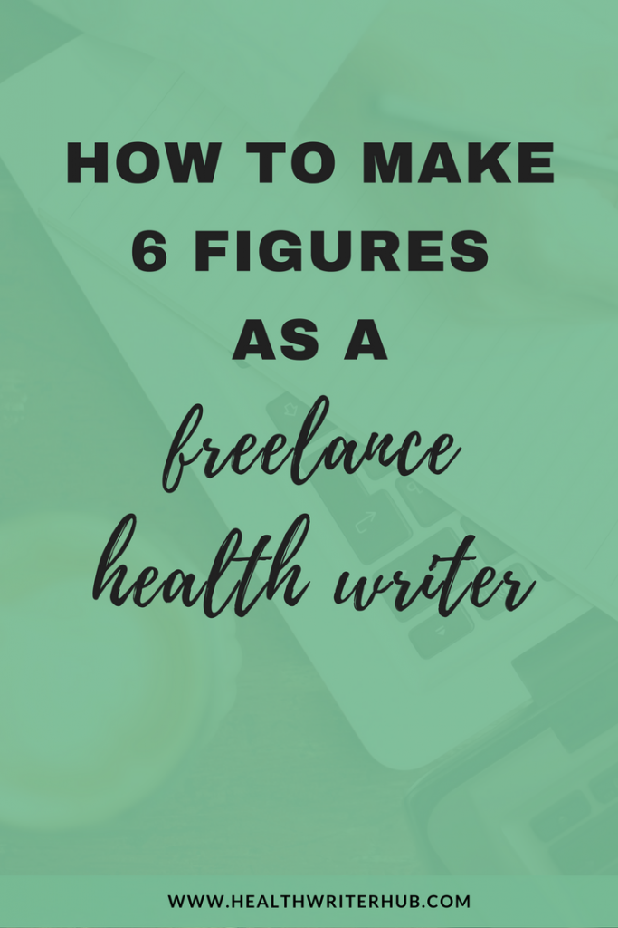 how to make six figures as a freelance health writer