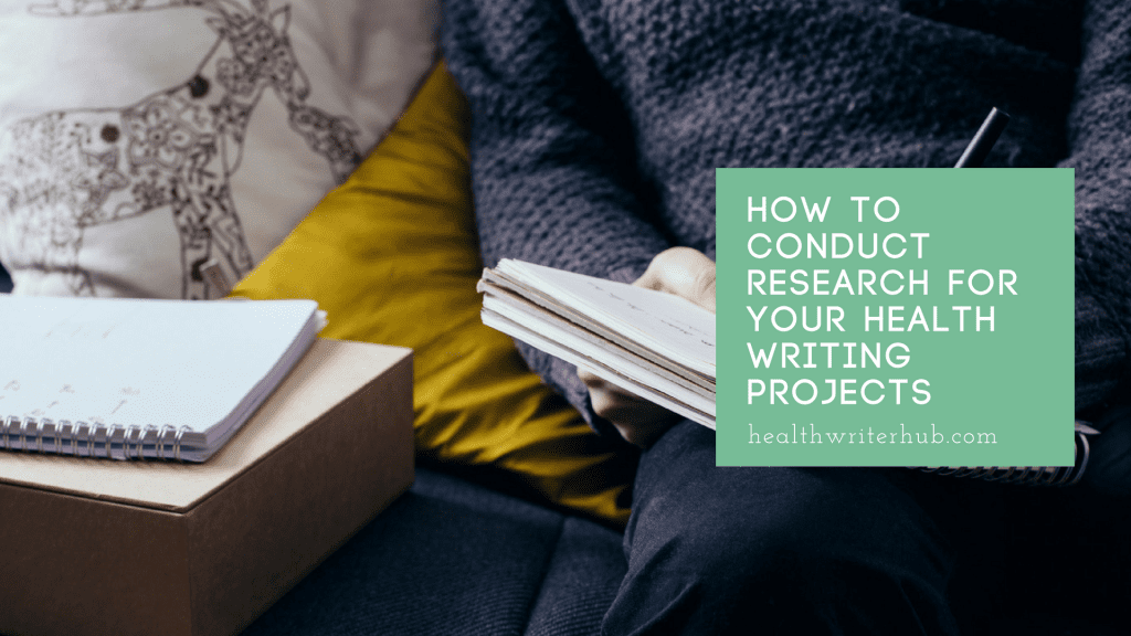 How to conduct research for your health writing projects