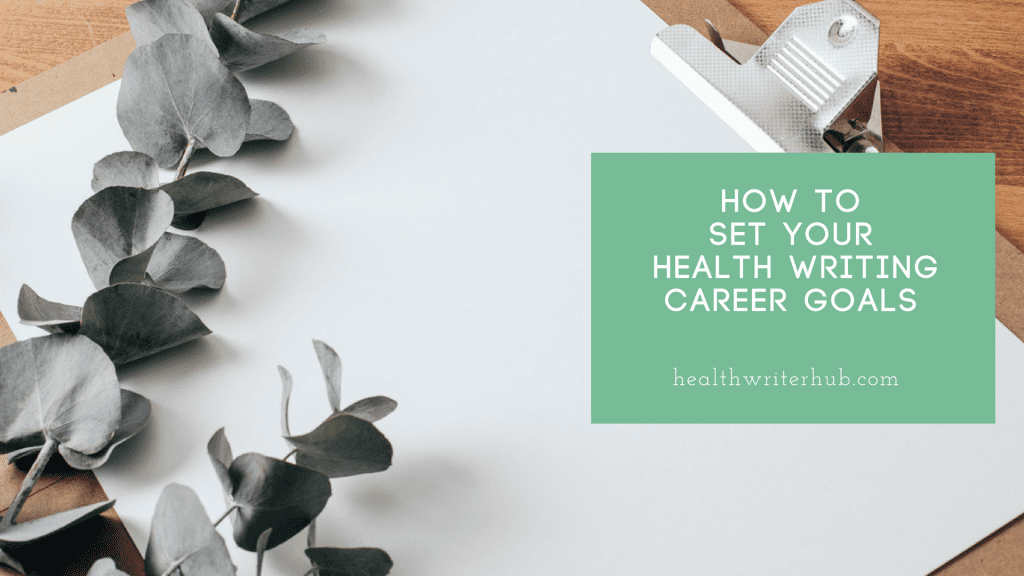 How To Set Your Health Writing Career Goals  Writing Career Goals