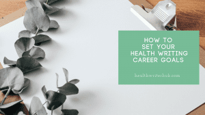 How to set your health writing career goals
