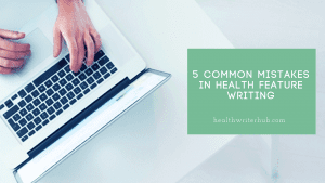 5 common mistakes in health feature writing