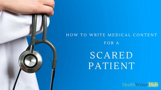 how to write medical content for a scared patient