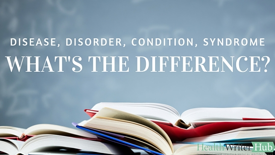 Disease, disorder, syndrome, condition - what's the difference?