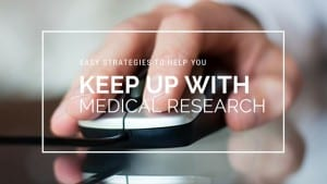 Strategies to help you keep up with medical research