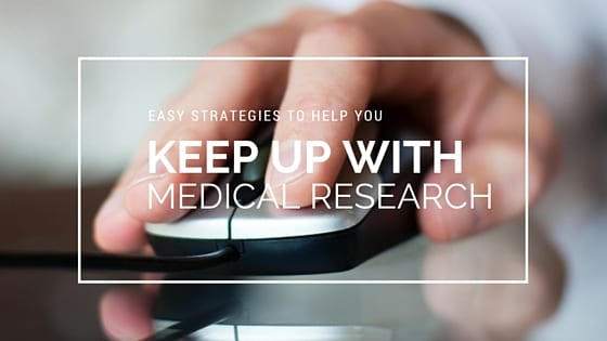 easy strategies to help you keep up with medical research