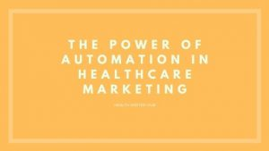 the power of automation in healthcare marketing