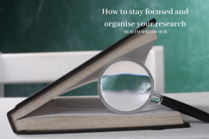 How to stay focused and organise your research